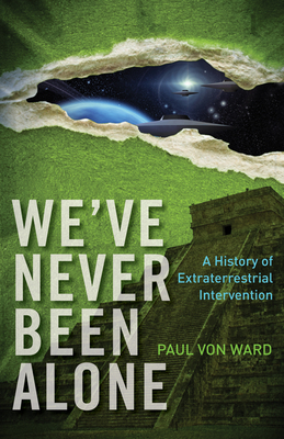 We've Never Been Alone: A History of Extraterrestrial Intervention - Von Ward, Paul