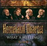 "What a Meeting ""Live"" - Homeland Quartet"