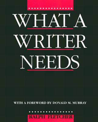 What a Writer Needs - Fletcher, Ralph, and Murray, Donald M (Adapted by)