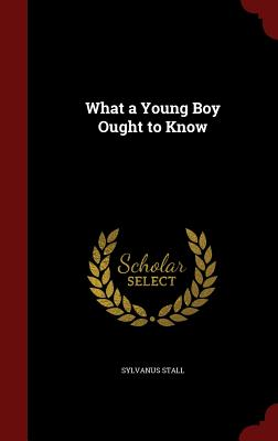 What a Young Boy Ought to Know - Stall, Sylvanus