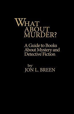 What about Murder?: A Guide to Books about Mystery and Detective Fiction - Breen, Jon L