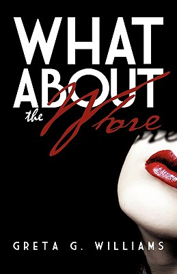 What about the Whore? - Williams, Greta G