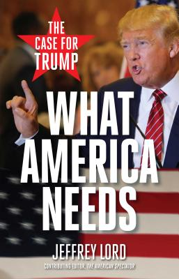 What America Needs: The Case for Trump - Lord, Jeffrey