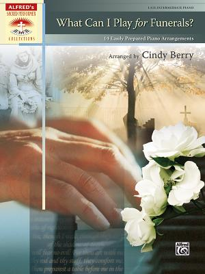 What Can I Play for Funerals?: 14 Easily Prepared Piano Arrangements - Berry, Cindy
