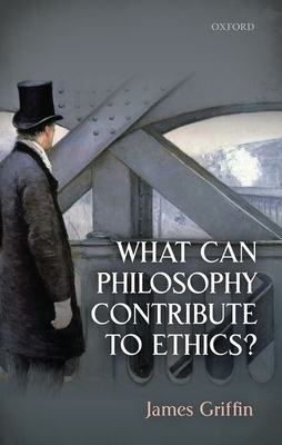 What Can Philosophy Contribute To Ethics? - Griffin, James