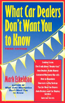 What Car Dealers Don't Want You to Know, 3rd Edition - Eskeldson, Mark