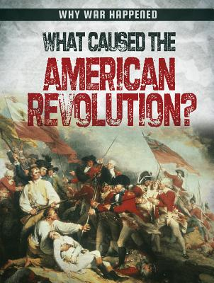 What Caused the American Revolution? - Howell, Sara