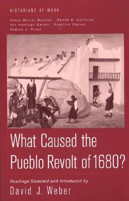 What Caused the Pueblo Revolt of 1680? - Weber, David J, and Bowden, Henry Warner, and Chavez, Angelico
