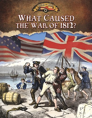 What Caused the War of 1812? - Isaacs, Sally Senzell