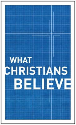 What Christians Believe - Publishers, Moody (Editor), and Gibbs, Alfred P (Contributions by), and Harlow, R Edward (Contributions by)