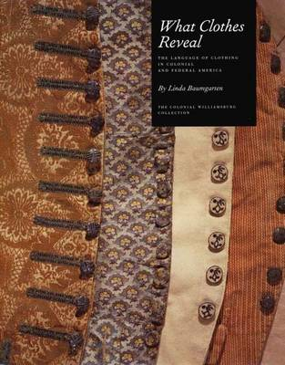 What Clothes Reveal: The Language of Clothing in Colonial and Federal America -