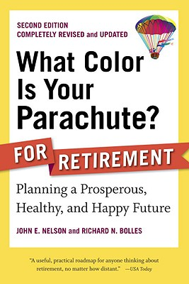 What Color Is Your Parachute? for Retirement: Planning a Prosperous, Healthy, and Happy Future - Nelson, John E, and Bolles, Richard N