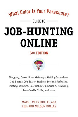 What Color Is Your Parachute? Guide to Job-Hunting Online: Blogging, Career Sites, Gateways, Getting Interviews, Job Boards, Job Search Engines, Personal Websites, Posting Resumes, Research Sites, Social Networking, Transferable Skills, and More - Bolles, Mark Emery, and Bolles, Richard Nelson
