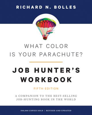 What Color Is Your Parachute? Job-Hunter's Workbook, Fifth Edition: A Companion to the Best-Selling Job-Hunting Book in the World - Bolles, Richard N