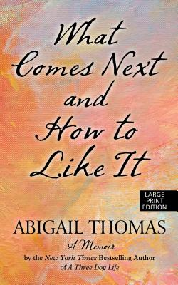 What Comes Next and How to Like It - Thomas, Abigail