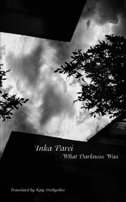 What Darkness Was - Parei, Inka, and Derbyshire, Katy (Translated by)