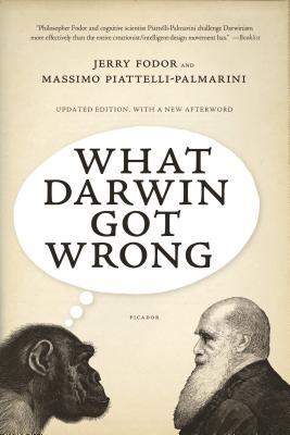 What Darwin Got Wrong - Fodor, Jerry, and Piattelli-Palmarini, Massimo