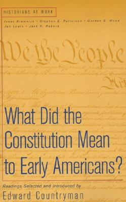 What Did the Constitution Mean to Early Americans? - Countryman, Edward, and Kramnick, Isaac (Selected by), and Patterson, Stephen E (Selected by)