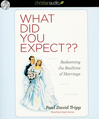 What Did You Expect: Redeeming the Realities of Marriage - Tripp, Paul, and James, Lloyd (Narrator)