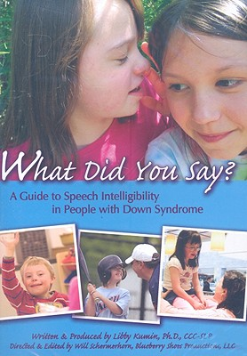 What Did You Say?: A Guide to Speech Intelligibility in People with Down Syndrome - Schermerhorn, Will (Editor), and Kumin, Libby, PH.D. (Producer)