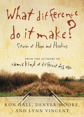 What Difference Do It Make?: Stories of Hope and Healing - Hall, Ron, and Moore, Denver, and Vincent, Lynn