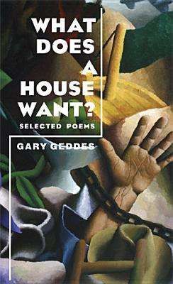 What Does a House Want?: Selected Poems - Geddes, Gary