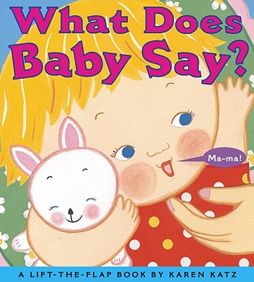 What Does Baby Say?: What Does Baby Say? - Katz, Karen (Illustrator)