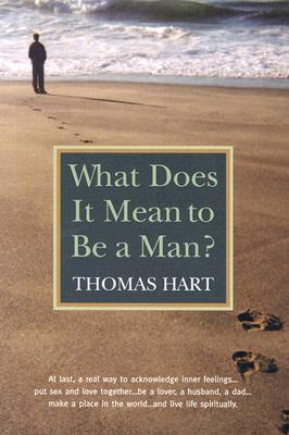 What Does It Mean to Be a Man? - Hart, Thomas N