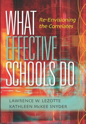 What Effective Schools Do: Re-Envisioning the Correlates - Lezotte, Lawrence W, and McKee Snyder, Kathleen