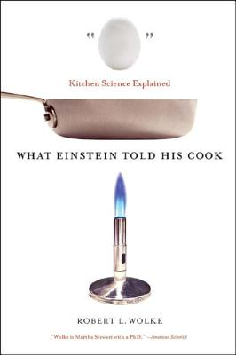 What Einstein Told His Cook: Kitchen Science Explained - Wolke, Robert L