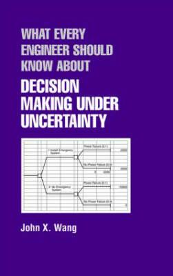 What Every Engineer Should Know about Decision Making Under Uncertainty - Wang, John X (Editor)
