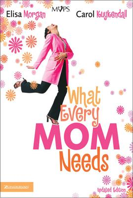 What Every Mom Needs - Morgan, Elisa, Ms., and Kuykendall, Carol