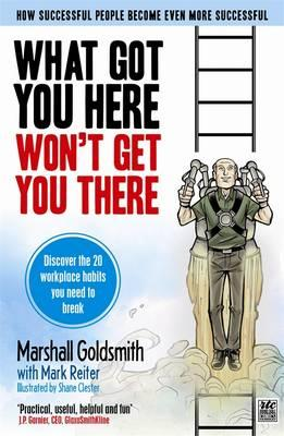 What Got You Here Won't Get You There: The Graphic Edition - Goldsmith, Marshall