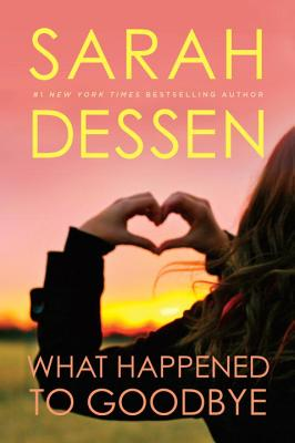 What Happened to Goodbye - Dessen, Sarah