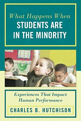 What Happens When Students Are in the Minority: Experiences and Behaviors That Impact Human Performance - Hutchison, Charles B