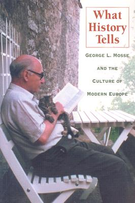 What History Tells: George L. Mosse and the Culture of Modern Europe - Payne, Stanley G (Editor)