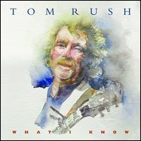 What I Know - Tom Rush