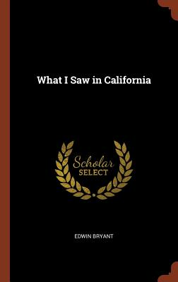 What I Saw in California - Bryant, Edwin