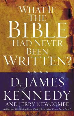 What If the Bible Had Never Been Written? - Kennedy, D James, Dr., PH.D., and Newcombe, Jerry