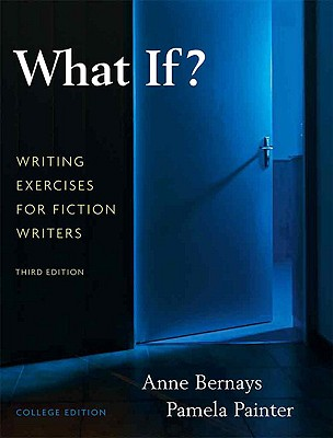 What If? Writing Exercises for Fiction Writers - Bernays, Anne, and Painter, Pamela