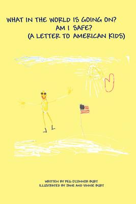 What in the World Is Going On? Am I Safe?: (A Letter to American Kids) - Burt, Peg O'Connor