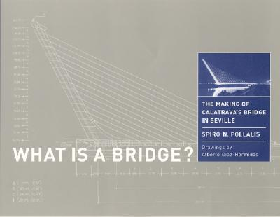What Is a Bridge?: The Making of Calatrava's Bridge in Seville - Pollalis, Spiro N