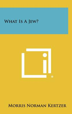 What Is A Jew? - Kertzer, Morris Norman