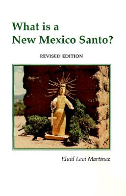 What is a New Mexico Santo? - Martinez, Eluid Levi
