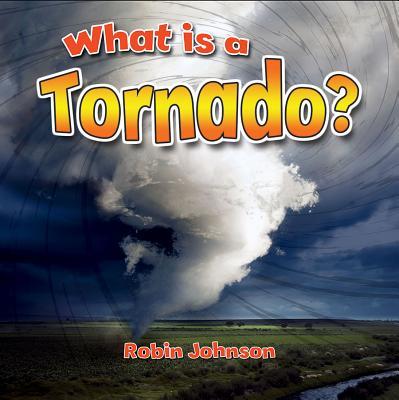 What Is a Tornado? - Johnson, Robin