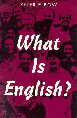 What Is English - Elbow, Peter, B.A., M.A., PH.D.