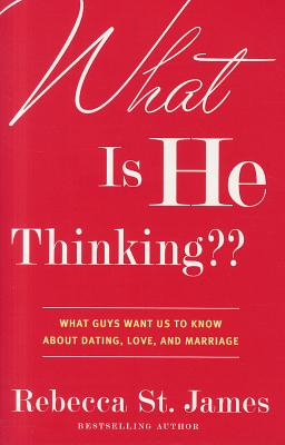 What Is He Thinking: What Guys Want Us to Know about Dating, Love, and Marriage - St James, Rebecca