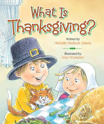 What Is Thanksgiving? - Adams, Michelle Medlock