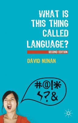 What Is This Thing Called Language? - Nunan, David