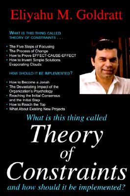 What Is This Thing Called Theory of Constraints - Goldratt, Eliyahu M